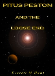 Pitus Peston And The Loose End ebook by Everett Hunt