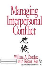 Managing Interpersonal Conflict ebook by William A. Donohue