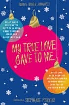 My True Love Gave to Me ebook by Stephanie Perkins, Stephanie Perkins, Holly Black,...