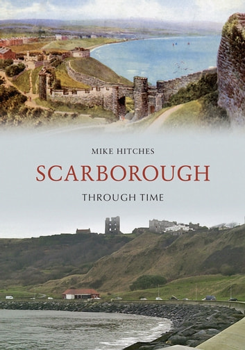 Scarborough Through Time ebook by Mike Hitches