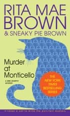 Murder at Monticello - A Mrs. Murphy Mystery ebook by Rita Mae Brown