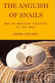 Anguish of Snails - Native American Folklore in the West ebook by Barre Toelken