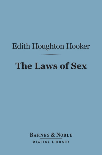 The Laws of Sex (Barnes & Noble Digital Library) ebook by Edith Houghton Hooker