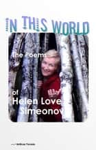 In This World - The Poems of Helen Love Simeonov ebook by Helen Love Simeonov