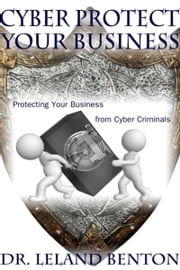Cyber Protect Your Business ebook by Dr. Leland Benton