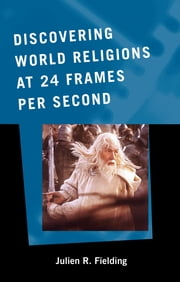 Discovering World Religions at 24 Frames Per Second ebook by Julien R. Fielding
