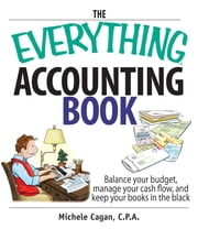 The Everything Accounting Book: Balance Your Budget, Manage Your Cash Flow, And Keep Your Books in the Black ebook by Michele Cagan