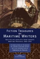 Fiction Treasures by Maritime Writers - Best-selling novelists of Canadas Maritime provinces 1860-1950 ebook by Gwendolyn Davies