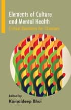 Elements of Culture and Mental Health: Critical Questions for Clinicians ebook by Kamaldeep Bhui