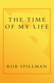 The Time of My Life - Writers on the Heartbreak, Hormones, and Debauchery of The Prom ebook by Rob Spillman