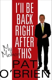 I'll Be Back Right After This - My Memoir ebook by Pat O'Brien