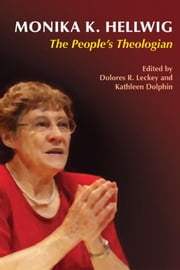 Monika K. Hellwig - The People's Theologian ebook by Dolores R. Leckey,Kathleen Dolphin