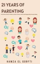 21 Years of Parenting: a Practical Parent's Guide to Raise Curious, Smart and Responsible Human Being - parenting ebook by Hamza El Gorfti