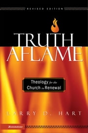 Truth Aflame - Theology for the Church in Renewal ebook by Larry D. Hart