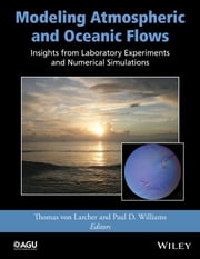 Modeling Atmospheric and Oceanic Flows - Insights from Laboratory Experiments and Numerical Simulations ebook by Thomas von Larcher,Paul D. Williams