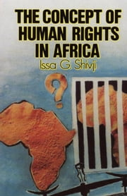The Concept of Human Rights in Africa ebook by Shivji, G.
