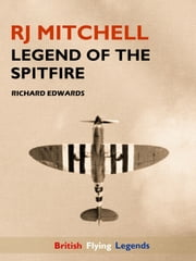 RJ Mitchell: Legend of the Spitfire ebook by Richard Edwards