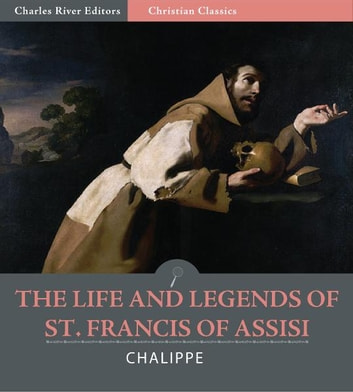 The Life and Legends of Saint Francis of Assisi ebook by Candide Chalippe