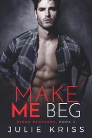 Make Me Beg - Riggs Brothers, #4 ebook by Julie Kriss