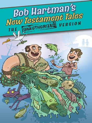 New Testament Tales: The Unauthorized Version ebook by Bob Hartman