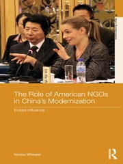 The Role of American NGOs in China's Modernization - Invited Influence ebook by Norton Wheeler