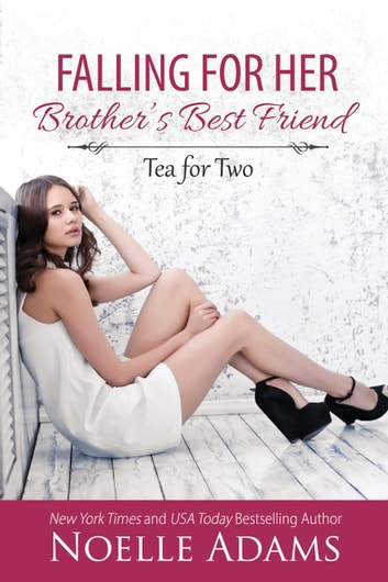 Falling for Her Brother's Best Friend - Tea for Two, #1 ebook by Noelle Adams