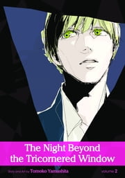 The Night Beyond the Tricornered Window, Vol. 2 (Yaoi Manga) ebook by Tomoko Yamashita