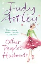 Other People's Husbands ebook by Judy Astley