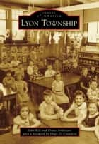 Lyon Township eBook by John Bell, Diane Andreassi, Hugh D. Crawford