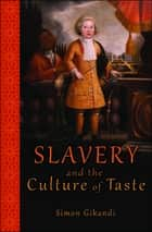 Slavery and the Culture of Taste ebook by Simon Gikandi