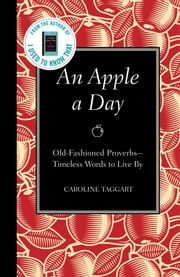 An Apple a Day - Old-Fashioned Proverbs --Timeless Words to Live By ebook by Caroline Taggart