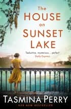 The House on Sunset Lake - A breathtaking novel of secrets, mystery and love ebook by Tasmina Perry