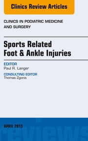 Sports Related Foot & Ankle Injuries, An Issue of Clinics in Podiatric Medicine and Surgery, E-Book ebook by Paul Langer, DPM