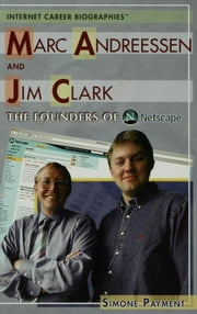 Marc Andreessen and Jim Clark: The Founders of Netscape ebook by Payment, Simone