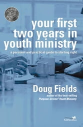 Your First Two Years in Youth Ministry - A Personal and Practical Guide to Starting Right ebook by Doug Fields