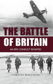 Battle of Britain: An Epic Conflict Revisited ebook by Bergström, Christer