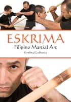 Eskrima - Filipino Martial Art ebook by Krishna Godhania