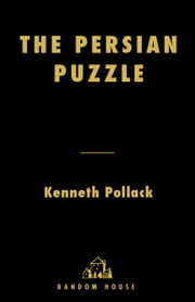 The Persian Puzzle - Deciphering the Twenty-five-Year Conflict Between the United States and Iran ebook by Kenneth Pollack