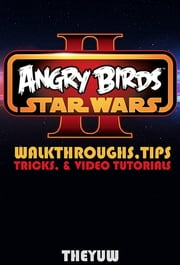 Angry Birds Star Wars 2 - Walkthroughs - Tips, Tricks & Video Tutorials ebook by Theyuw,Theyuw