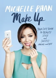 Make Up - Your Life Guide to Beauty, Style, and Success--Online and Off ebook by Michelle Phan