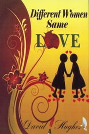 Different Women Same Love ebook by David Hughes
