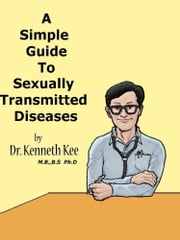 A Simple Guide to Sexually Transmitted Diseases ebook by Kenneth Kee