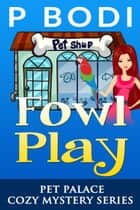 Fowl Play - Pet Palace Cozy Mystery Series, #1 ebook by P Bodi