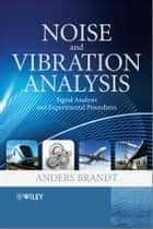 Noise and Vibration Analysis ebook by Anders Brandt