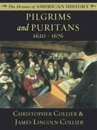 Pilgrims and Puritans: 1620 - 1676 ebook by James Lincoln Collier, Christopher Collier