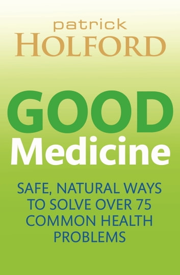 Good Medicine - Safe, Natural Ways to Solve Over 75 Common Health Problems ebook by Patrick Holford