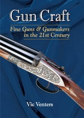 Gun Craft - Fine Guns and Gunmakers in the 21st Century ebook by Vic Venters