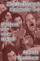 Zombies! Episode 3.1: Island of the Dead ebook by Ivan Turner