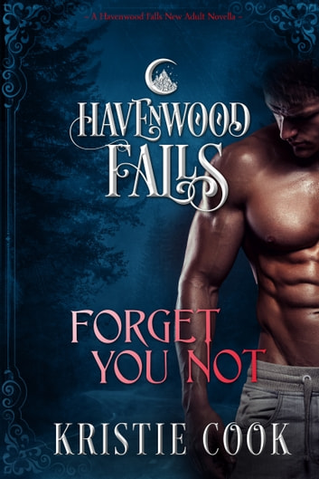 Forget You Not - A Havenwood Falls Novella ebook by Kristie Cook