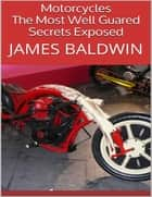 Motorcycles: The Most Well Guared Secrets Exposed ebook by James Baldwin